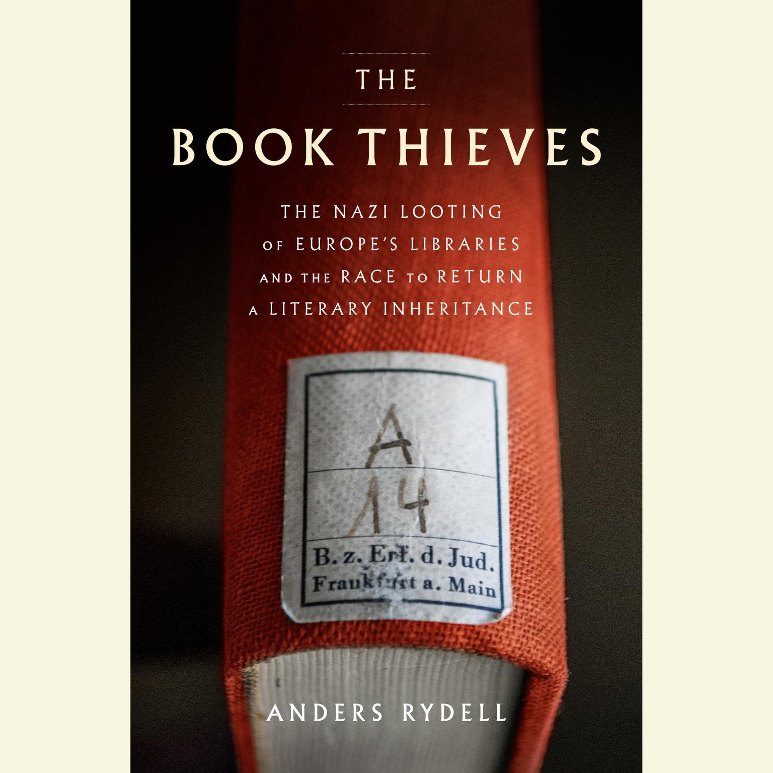 Printable The Book Thieves: The Nazi Looting of Europe's Libraries and the Race to Return a Literary Inheritance Audiobook Cover Art