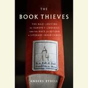 The Book Thieves: The Nazi Looting of Europes Libraries and the Race to Return a Literary Inheritance Audiobook, by Anders Rydell