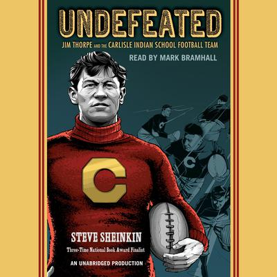 Undefeated: Jim Thorpe and the Carlisle Indian School Football Team Audiobook, by Steve Sheinkin