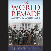 The World Remade: America in World War I Audiobook, by G. J. Meyer