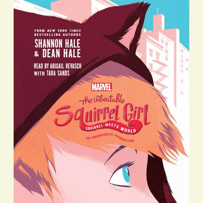 The Unbeatable Squirrel Girl: Squirrel Meets World Audiobook, by Shannon Hale