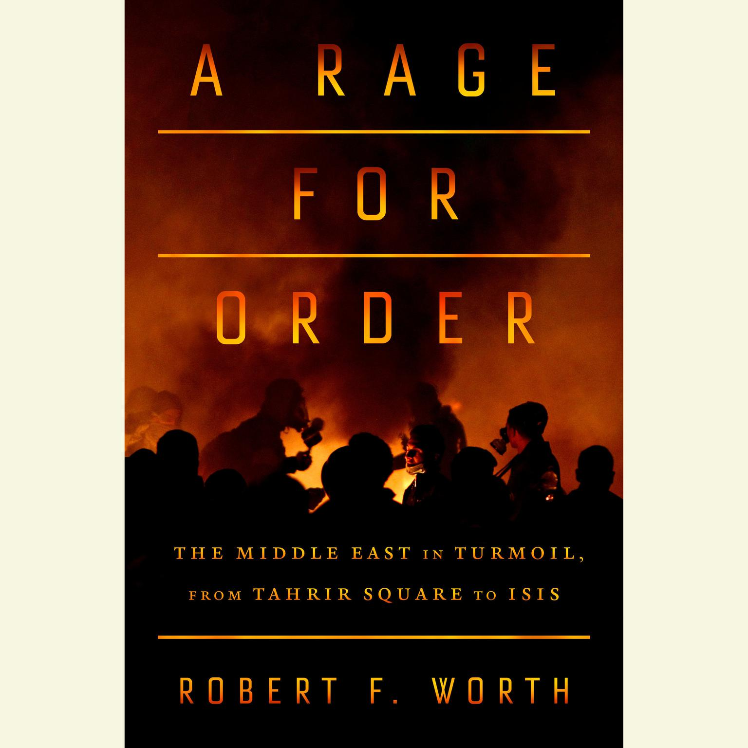 Printable A Rage for Order: The Middle East in Turmoil, from Tahrir Square to ISIS Audiobook Cover Art