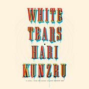 White Tears: A novel, by Hari Kunzru