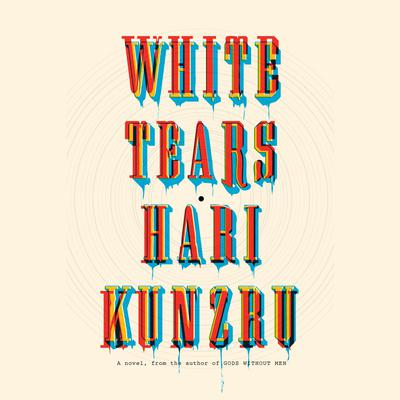 White Tears: A novel Audiobook, by Hari Kunzru