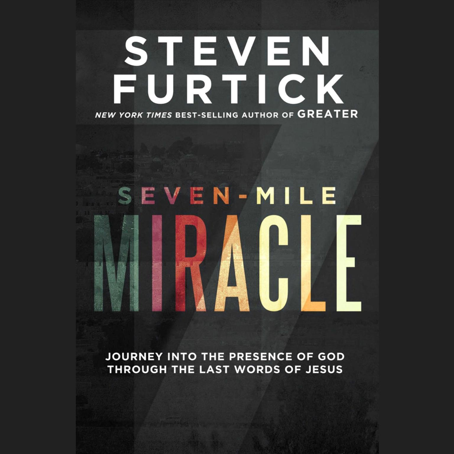 Printable Seven-Mile Miracle: Journey into the Presence of God Through the Last Words of Jesus Audiobook Cover Art