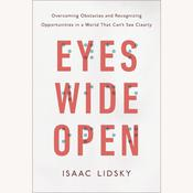 Eyes Wide Open: Overcoming Obstacles and Recognizing Opportunities in a World That Cant See Clearly, by Isaac Lidsky