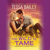 Too Wild to Tame Audiobook, by Tessa Bailey