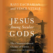 Jesus Among Secular Gods: The Countercultural Claims of Christ Audiobook, by Ravi Zacharias, Vince Vitale