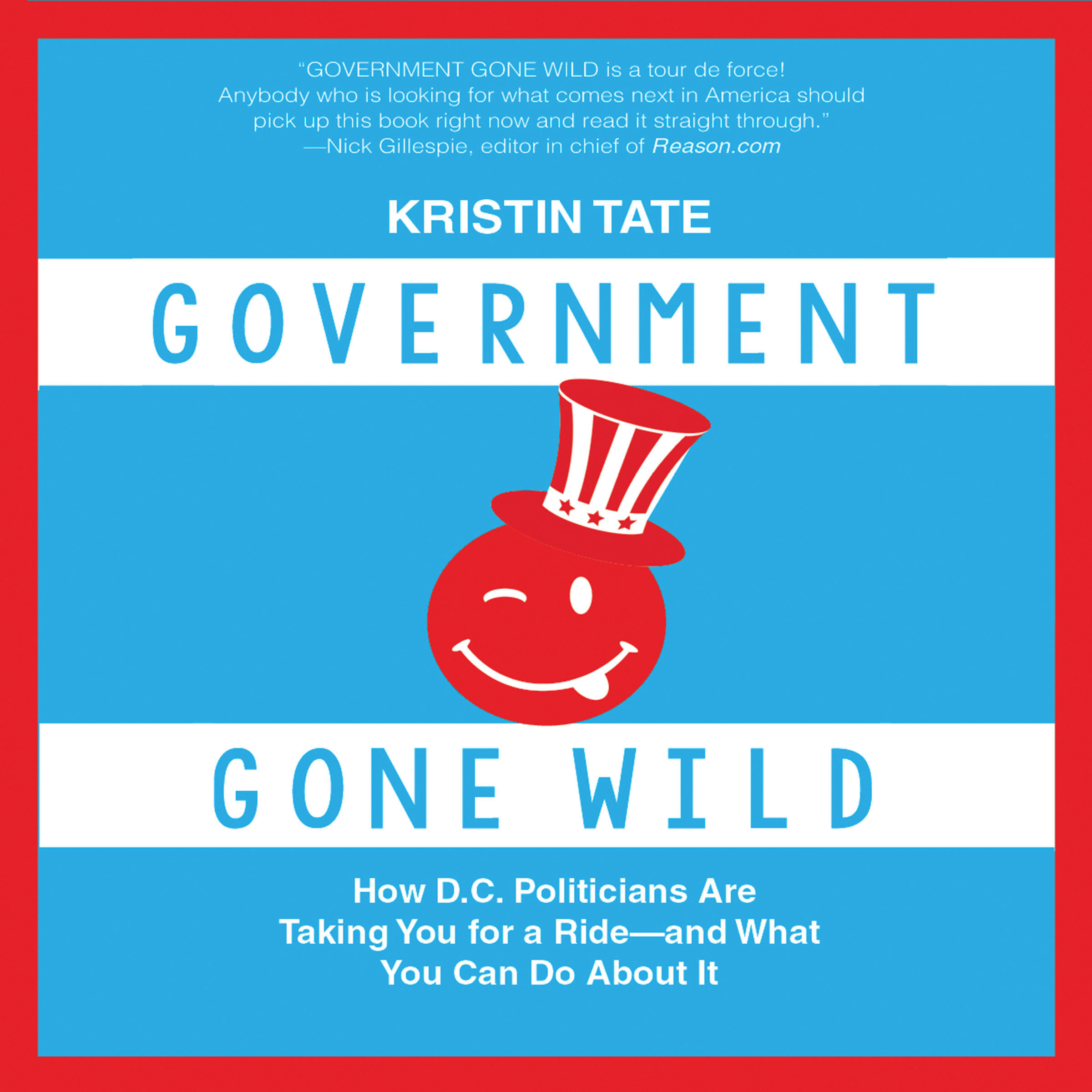 Printable Government Gone Wild: How D.C. Politicians Are Taking You for a Ride -- and What You Can Do About It Audiobook Cover Art