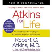 Atkins for Life: The Complete Controlled Carb Program for Permanent Weight Loss and Good Health Audiobook, by Robert Atkins