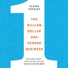 The Million-Dollar, One-Person Business: Make Great Money. Work the Way You Like. Have the Life You Want. Audiobook, by Elaine Pofeldt