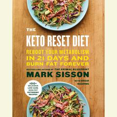 The Keto Reset Diet: Reboot Your Metabolism in 21 Days and Burn Fat Forever Audiobook, by Brad Kearns, Mark Sisson