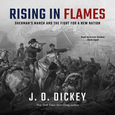 Rising in Flames: Sherman's March and the Fight for a New Nation Audiobook, by J. D. Dickey