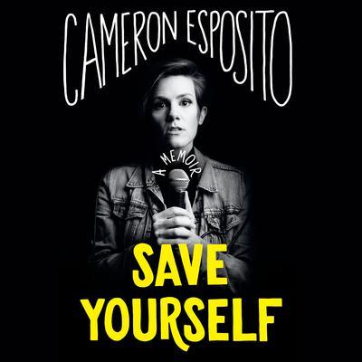 Save Yourself: A Memoir Audiobook, by Cameron Esposito