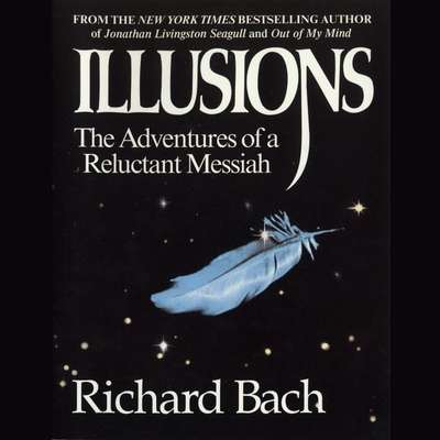 Illusions: The Adventures of a Reluctant Messiah Audiobook, by Richard Bach