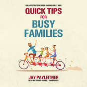 Quick Tips for Busy Families: Sneaky Strategies for Raising Great Kids Audiobook, by Jay Payleitner