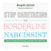 Stop Caretaking the Borderline or Narcissist Audiobook, by Margalis Fjelstad