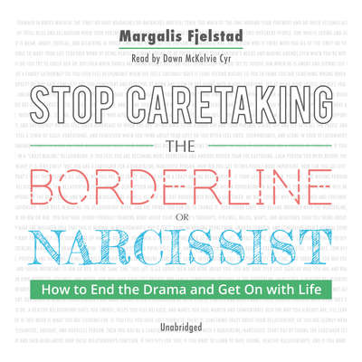 Stop Caretaking the Borderline or Narcissist: How to End the Drama and Get On with Life Audiobook, by Margalis Fjelstad