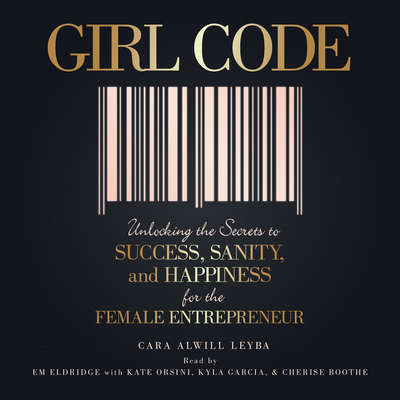 Girl Code: Unlocking the Secrets to Success, Sanity, and Happiness for the Female Entrepreneur Audiobook, by Cara Alwill Leyba