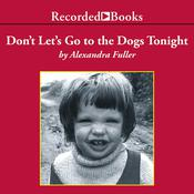 Dont Lets Go to the Dogs Tonight: An African Childhood Audiobook, by Alexandra Fuller