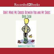Don't Make Me Choose between You and My Shoes, by Dixie Cash