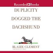 Duplicity Dogged the Dachshund: The Second Dixie Hemingway Mystery Audiobook, by Blaize Clement