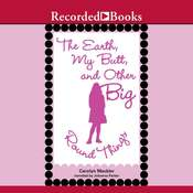 The Earth, My Butt, and Other Big Round Things Audiobook, by Carolyn Mackler
