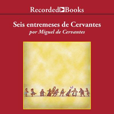 Seis entremeses de Cervantes Audiobook, by Miguel de Cervantes