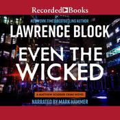 Even the Wicked: A Mathew Scudder Crime Novel Audiobook, by Lawrence Block