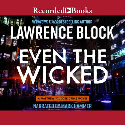 Even the Wicked: A Mathew Scudder Crime Novel Audiobook, by