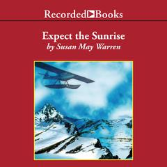 Expect the Sunrise Audiobook, by Susan May Warren