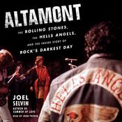 Altamont: The Rolling Stones, the Hells Angels, and the Inside Story of Rocks Darkest Day Audiobook, by Joel Selvin