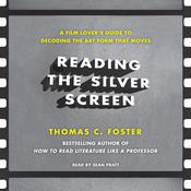 Reading the Silver Screen: A Film Lover's Guide to Decoding the Art Form That Moves, by Thomas C. Foster