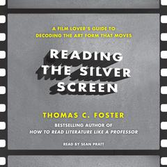 Reading the Silver Screen: A Film Lovers Guide to Decoding the Art Form That Moves Audiobook, by Thomas C. Foster