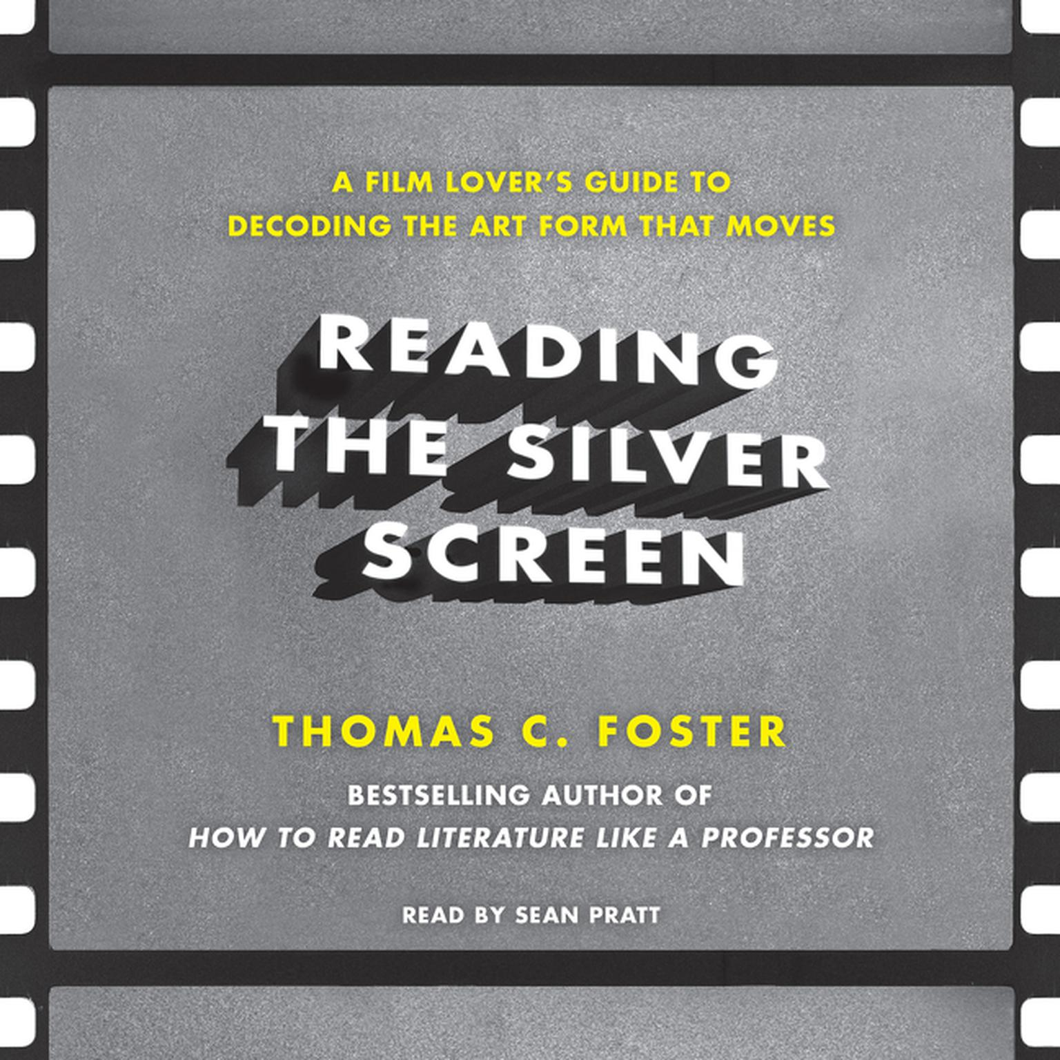 Printable Reading the Silver Screen: A Film Lover's Guide to Decoding the Art Form That Moves Audiobook Cover Art