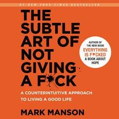 The Subtle Art of Not Giving a F*ck: A Counterintuitive Approach to Living a Good Life Audiobook, by