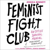 Feminist Fight Club: An Office Survival Manual (for a Sexist Workplace), by Jessica Bennett