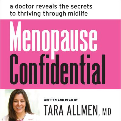 Menopause Confidential: A Doctor Reveals the Secrets to Thriving Through Midlife Audiobook, by Tara Allmen