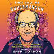 They Call Me Supermensch: A Backstage Pass to the Amazing Worlds of Film, Food, and RocknRoll Audiobook, by Shep Gordon