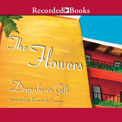 The Flowers Audiobook, by Dagoberto Gilb