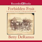 Forbidden Fruit: Love Stories from the Underground Railroad, by Betty DeRamus