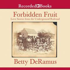 Forbidden Fruit: Love Stories from the Underground Railroad Audiobook, by Betty DeRamus