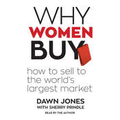 Why Women Buy: How to Sell to the World's Largest Market, by Dawn Jones
