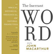 The Inerrant Word: Biblical, Historical, Theological, and Pastoral Perspectives, by John MacArthur