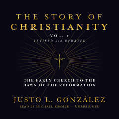 The Story of Christianity, Vol. 1, Revised and Updated: The Early Church to the Dawn of the Reformation Audiobook, by Justo L. González