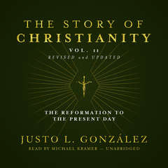The Story of Christianity, Vol. 2, Revised and Updated: The Reformation to the Present Day Audiobook, by Justo L. González