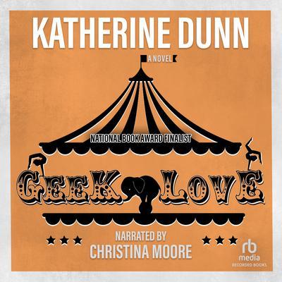 Geek Love: A Novel Audiobook, by Katherine Dunn