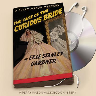 The Case of the Curious Bride Audiobook, by Erle Stanley Gardner