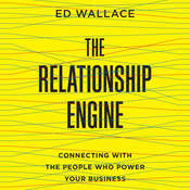 The Relationship Engine: Connecting with the People Who Power Your Business Audiobook, by Ed Wallace