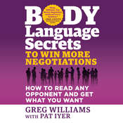 Body Language Secrets to Win More Negotiations: How to Read Any Opponent and Get What You Want Audiobook, by Greg Williams